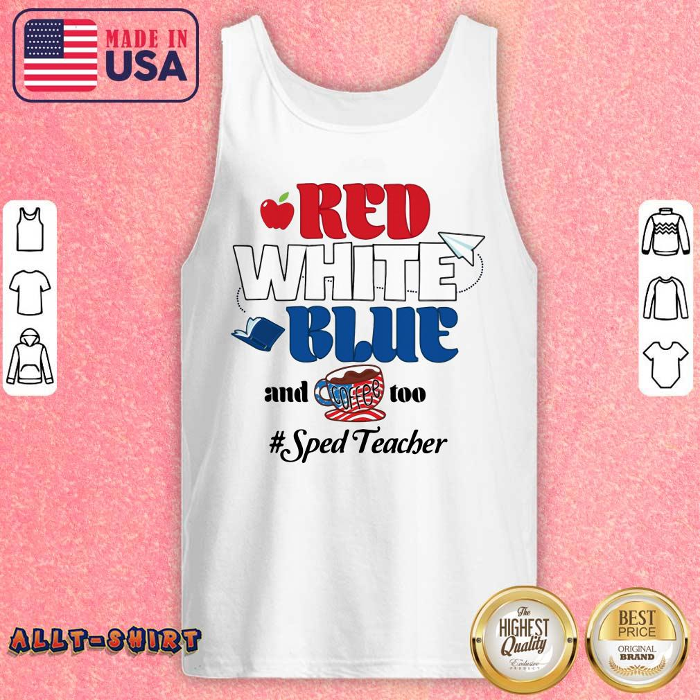 Red White Blue And Coffee Too Sped Teacher Tank Top
