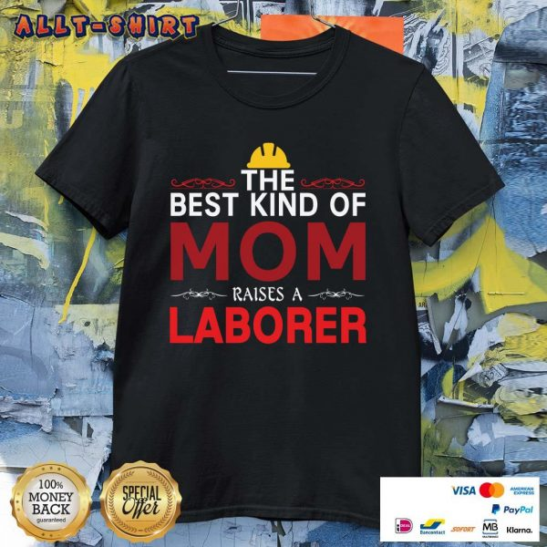 The Best Kind Of Mom Raises A Laborer Labor Day Shirt