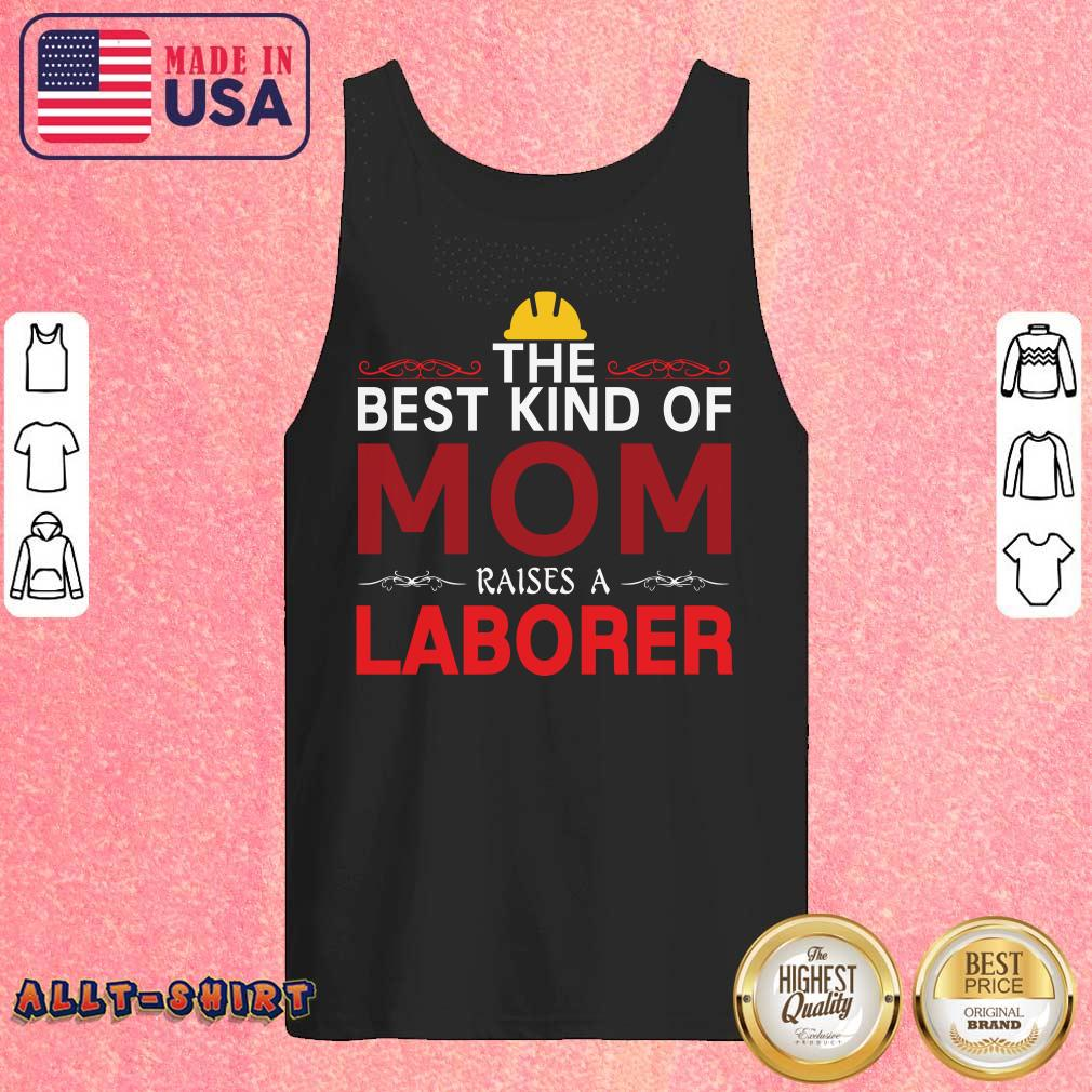The Best Kind Of Mom Raises A Laborer Labor Day Tank Top
