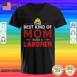 The Best Kind Of Mom Raises A Laborer Labor Day V-neck