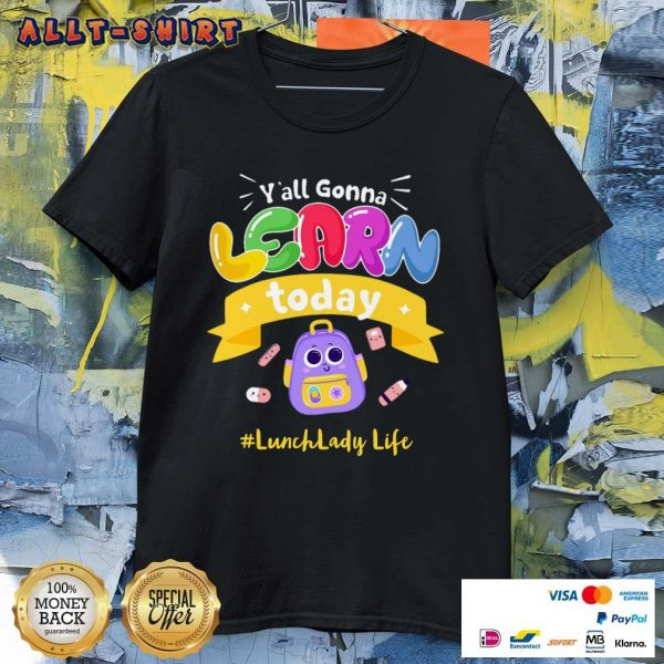 You All Gonna Learn Today Lunch Lady Life Shirt
