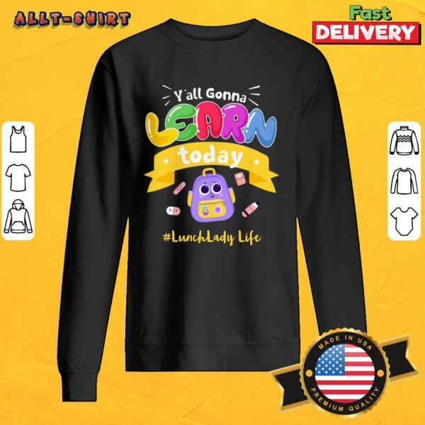 You All Gonna Learn Today Lunch Lady Life Sweatshirt