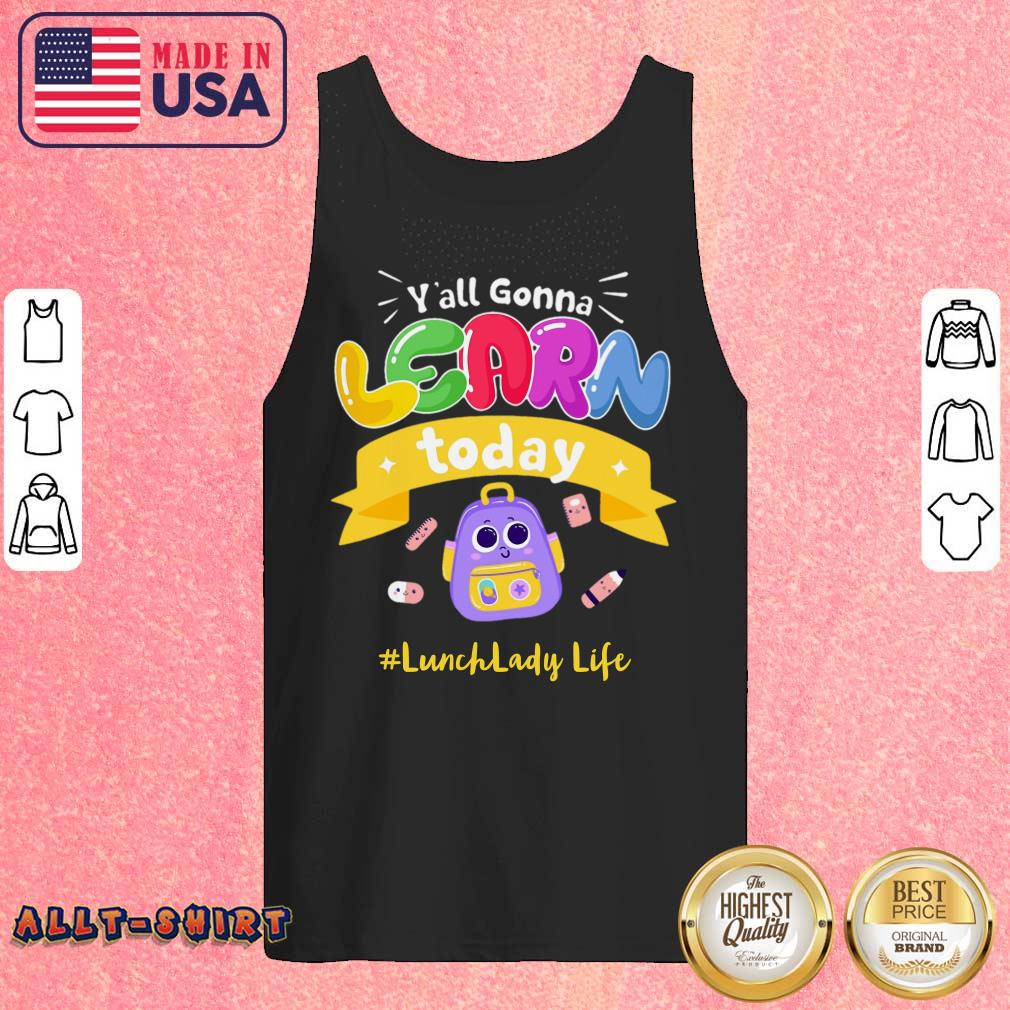 You All Gonna Learn Today Lunch Lady Life Tank Top