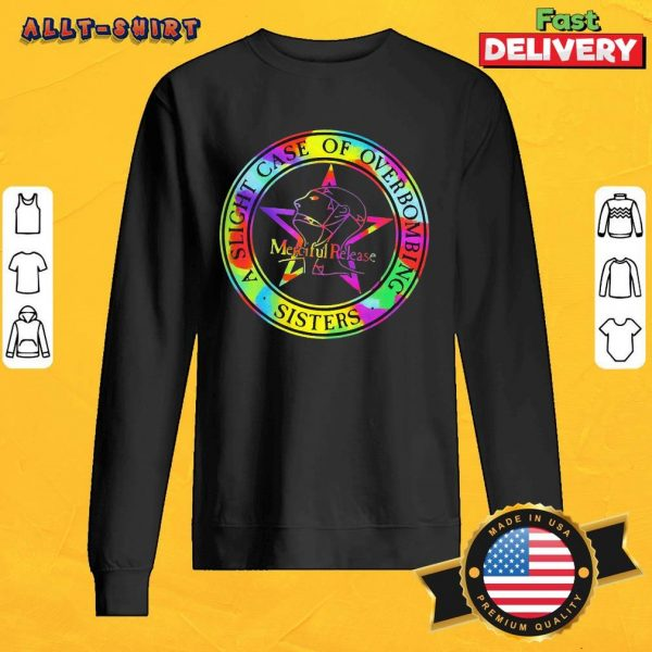 A Slight Case Of Overbombing Sisters Merciful Release Sweatshirt