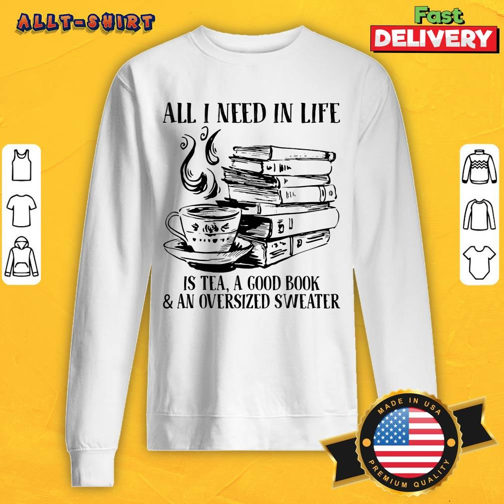 All I Need In Life Is Tea A Good Book And An Oversized Sweater Sweatshirt
