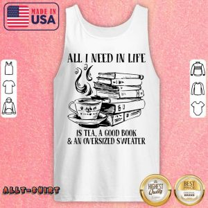 All I Need In Life Is Tea A Good Book And An Oversized Sweater Tank Top