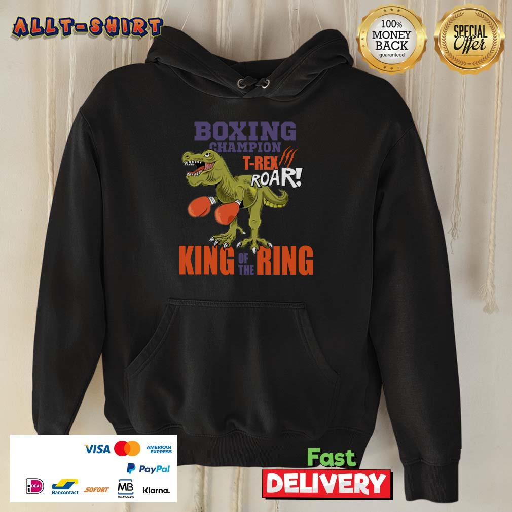 Boxing Champion Trex Roar King Of The Ring Hoodie