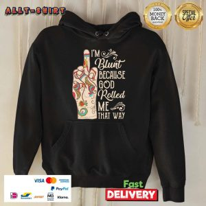 I Am Blunt Because God Rolled Me That Way Middle Finger Hoodie