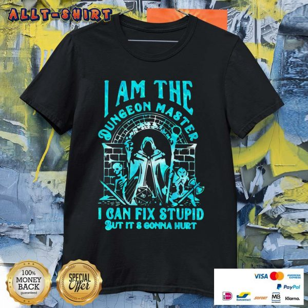 I Am The Dungeon Master I Can Fix Stupid But It Is Gonna Hurt Shirt