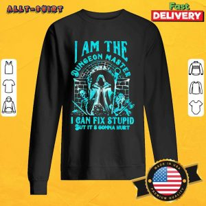 I Am The Dungeon Master I Can Fix Stupid But It Is Gonna Hurt Sweatshirt