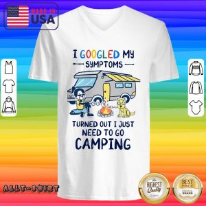 I Googled My Symptoms Turns Out I Just Need To Go Camping V-neck