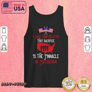 I Have Long Believed That Sacrifice Is The Pinnacle Of Patriotism Tank Top