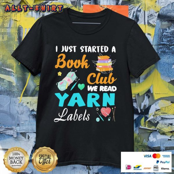 I Just Started A Book Club We Read Yarn Labels Shirt