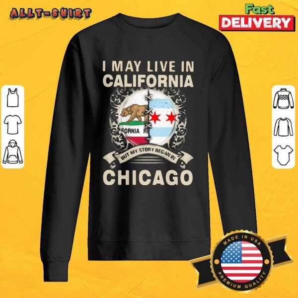 I May Live In California But My Story Began In Chicago Sweatshirt
