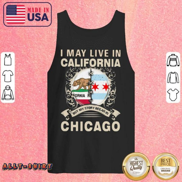 I May Live In California But My Story Began In Chicago Tank Top