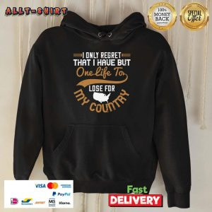 I Only Regret That I Have But One Life To Lose For My Country Hoodie