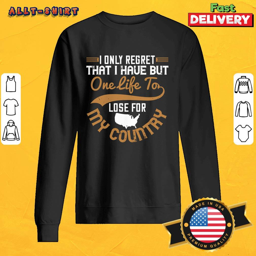 I Only Regret That I Have But One Life To Lose For My Country Sweatshirt