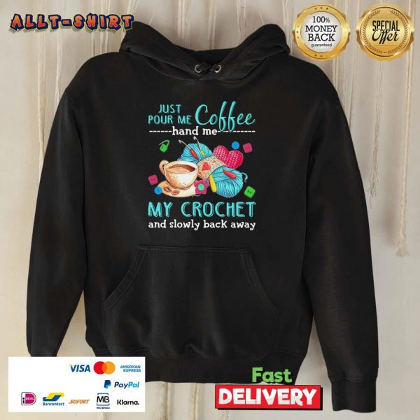 Just Pour Me Coffee Hand Me My Crochet And Slowly Back Away Hoodie