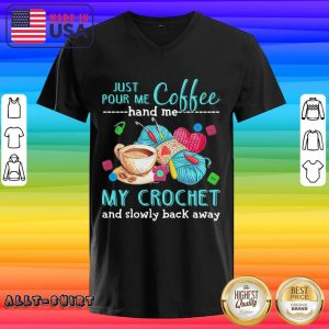 Just Pour Me Coffee Hand Me My Crochet And Slowly Back Away V-neck
