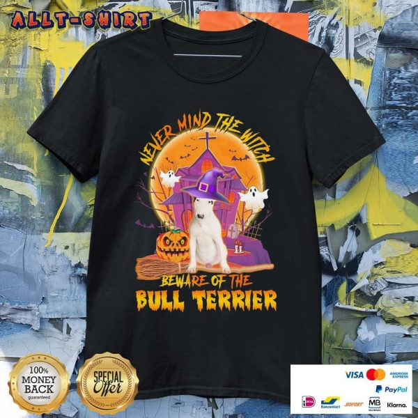 Never Mind The Witch Beware Of The Bull Terrier Halloween Shirt