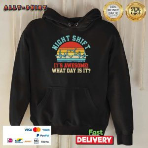 Night Shift It Is Awesome What Day Is It Vintage Retro Hoodie