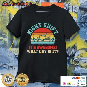 Night Shift It Is Awesome What Day Is It Vintage Retro Shirt