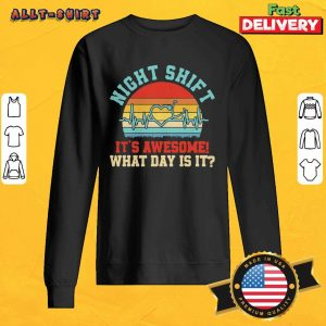 Night Shift It Is Awesome What Day Is It Vintage Retro Sweatshirt
