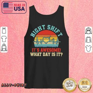 Night Shift It Is Awesome What Day Is It Vintage Retro Tank Top