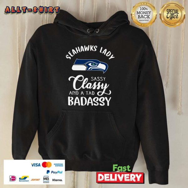 Seahawks Lady Sassy Classy And A Tad Bad Assy Hoodie