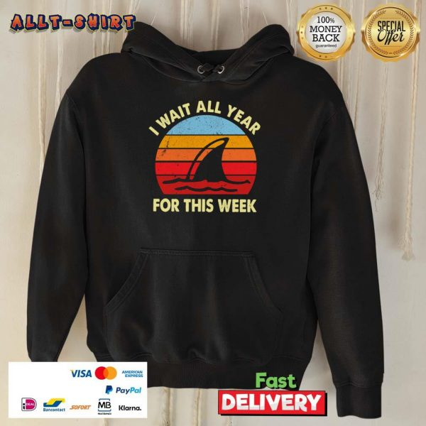 Shark I Wait All Year For This Week Vintage Retro Hoodie