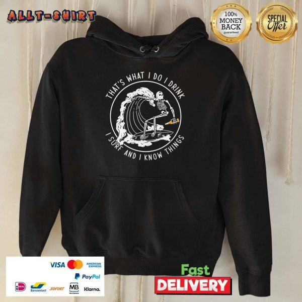 Skeleton That Is What I Do I Drink I Surf And I Know Things Hoodie