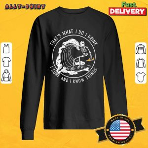Skeleton That Is What I Do I Drink I Surf And I Know Things Sweatshirt