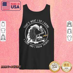 Skeleton That Is What I Do I Drink I Surf And I Know Things Tank Top