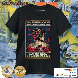 They Whispered To Her I Am The Storm She Whispered Back Poster Shirt
