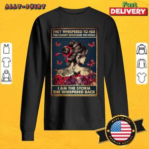 They Whispered To Her I Am The Storm She Whispered Back Poster Sweatshirt