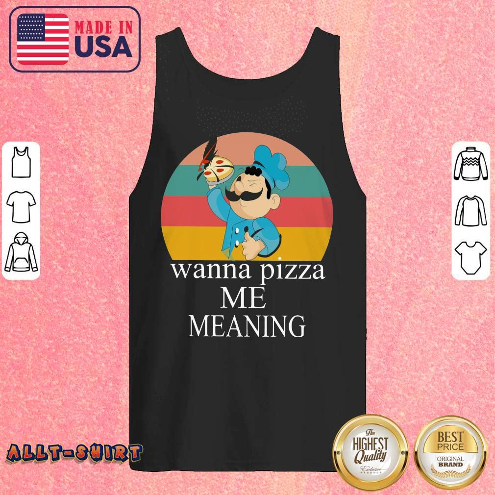 Wanna Pizza Me Meaning Vintage Retro Tank Top