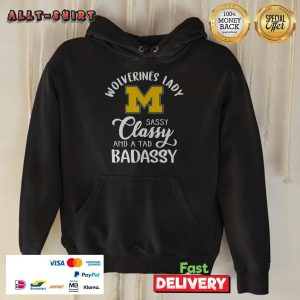 Wolverines Lady Sassy Classy And A Tad Badassy ShirtWolverines Lady Sassy Classy And A Tad Badassy Hoodie