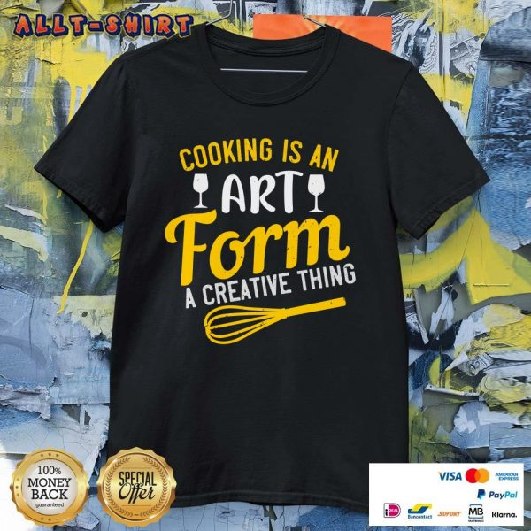 Cooking Is An Art Form A Creative Thing Shirt