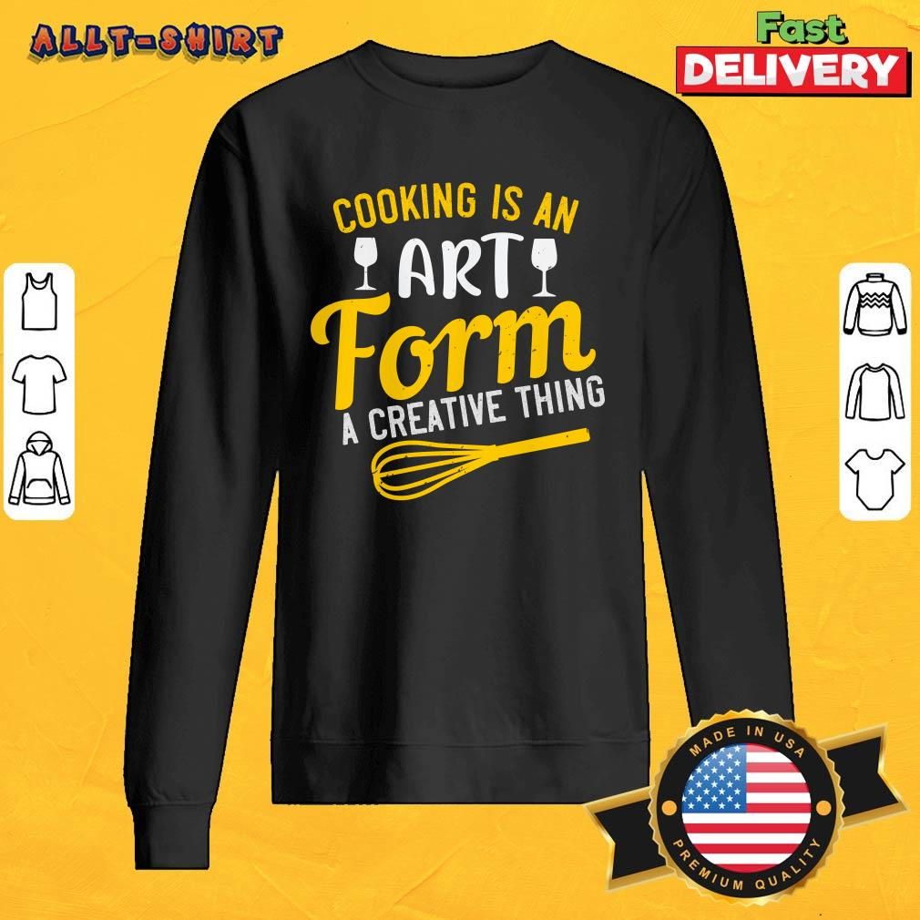 Cooking Is An Art Form A Creative Thing SweatShirt