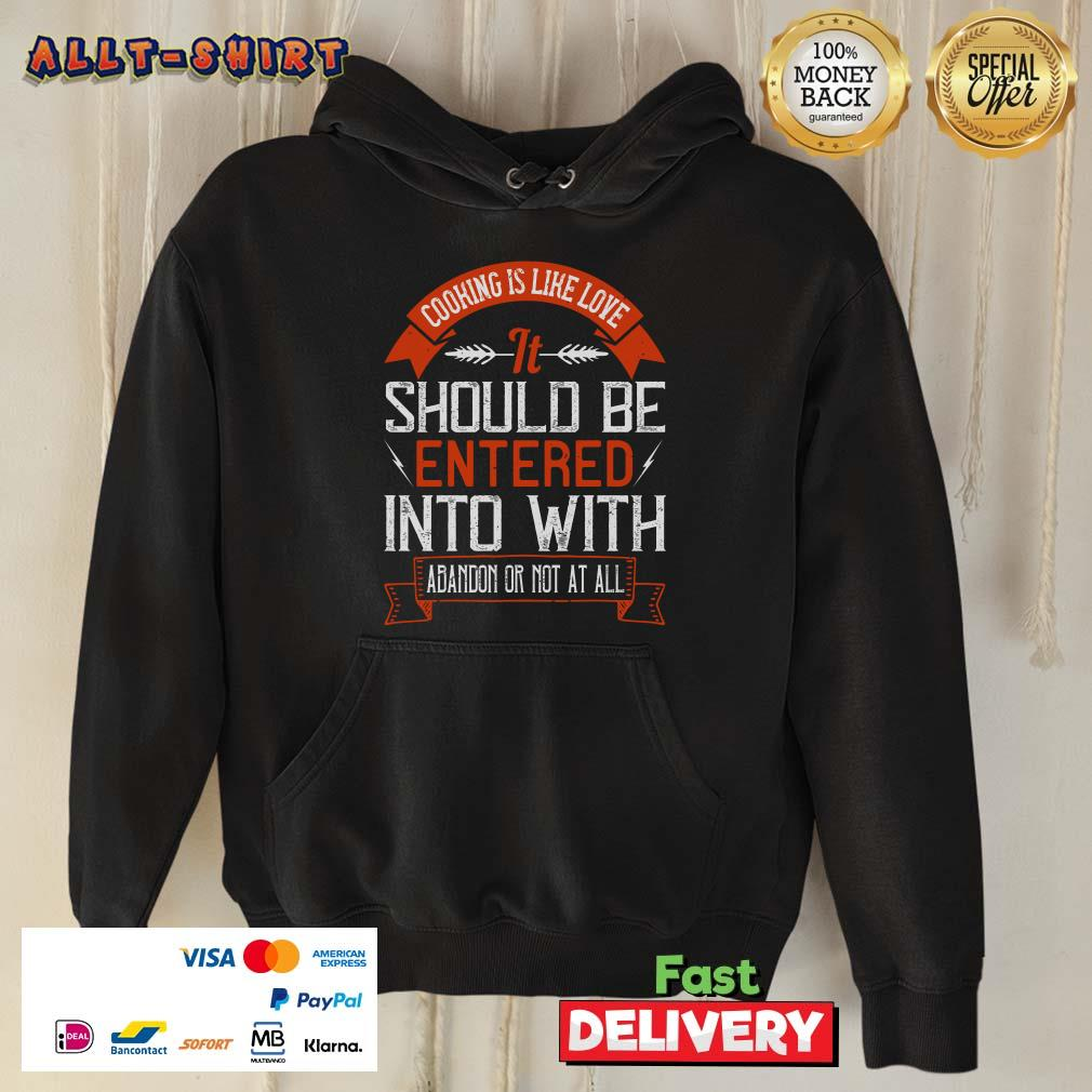 Cooking Is Like Love It Should Be Entered Into With Abandon Hoodie