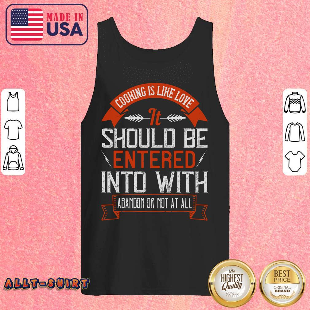 Cooking Is Like Love It Should Be Entered Into With Abandon Tank Top