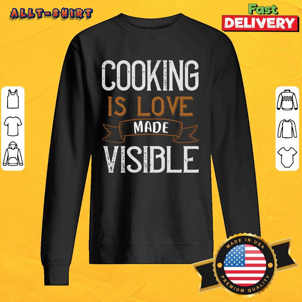 Cooking Is Love Made Visible SweatShirt
