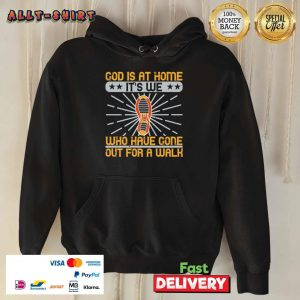 God Is At Home Its We Who Have Gone Out For A Walk Hoodie