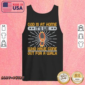 God Is At Home Its We Who Have Gone Out For A Walk Tank Top