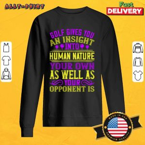 Golf Gives You An Insight Into Human Nature SweatShirt