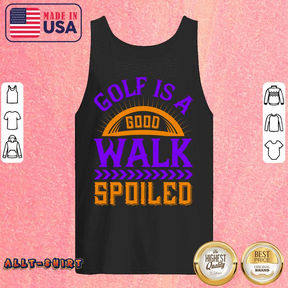 Golf Is A Good Walk Spoiled Tank Top