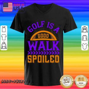 Golf Is A Good Walk Spoiled V-neck