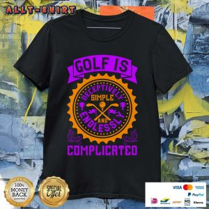 Golf Is Deceptively Simple And Endlessly Complicated Shirt