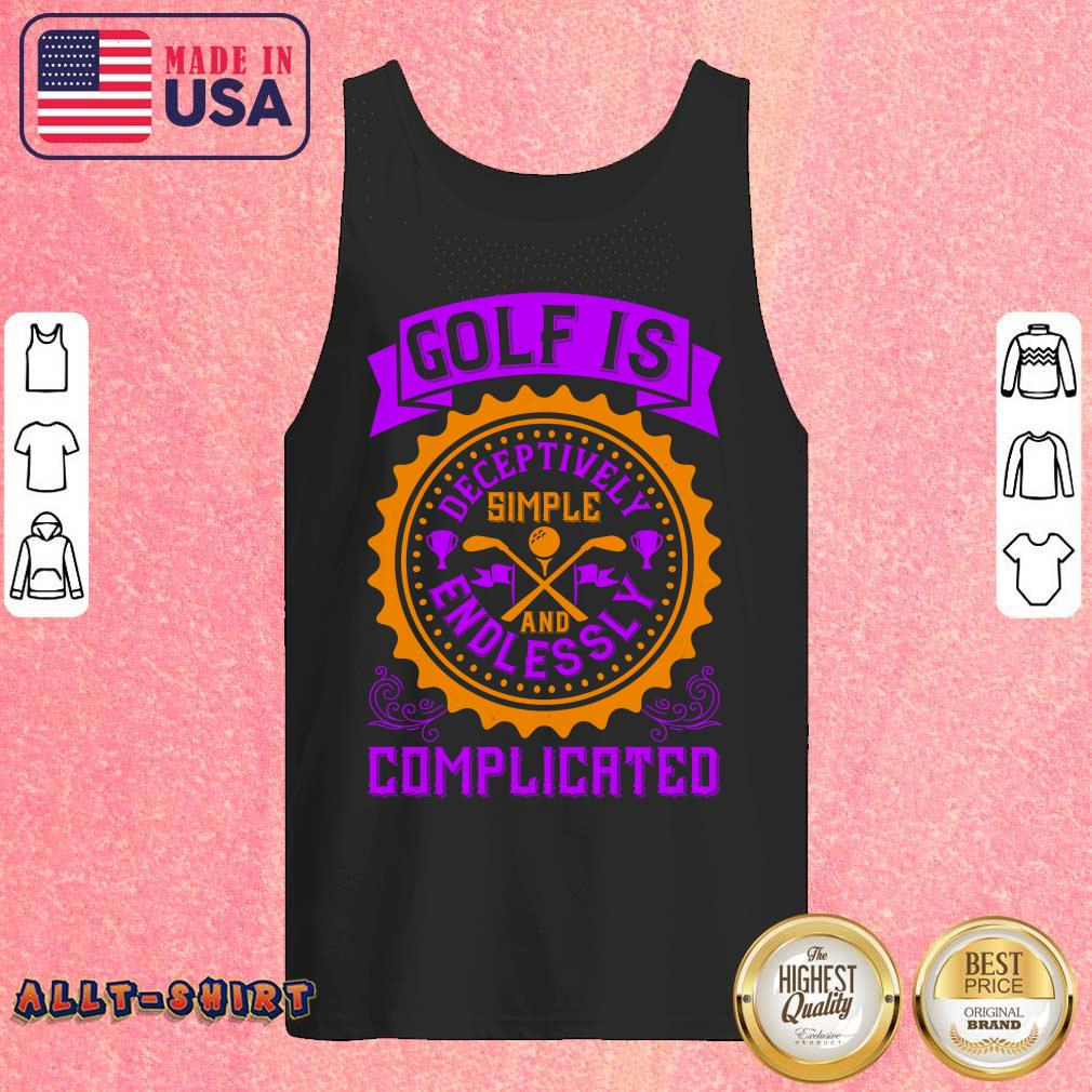 Golf Is Deceptively Simple And Endlessly Complicated Tank Top