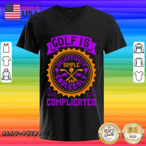 Golf Is Deceptively Simple And Endlessly Complicated V-neck